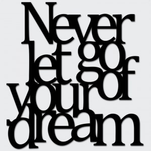 Napis na ścianę NEVER LET GO OF YOUR DREAM
